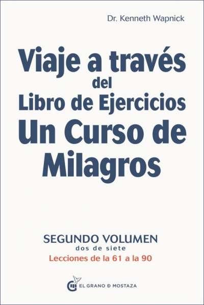 Viaje a través del libro de ejercicios Un Curso de Milagros Vol. II