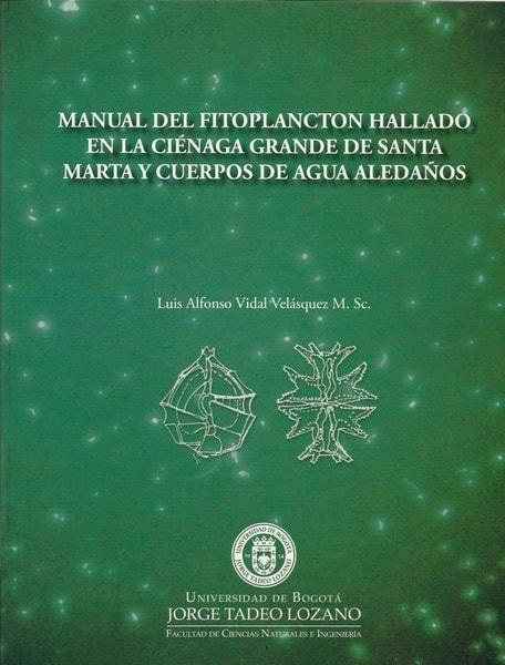 Manual de fitoplancton hallado en la ciénaga grande de santa marta y cuerpos de agua aledaños  - Luis Alfonso Vidal Velásquez - 9789587250411