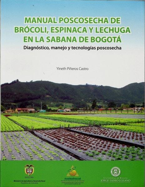 Manual de poscosecha de brócoli. Espinaca y lechuga en la sabana de bogotá. Diagnóstico. Manejo y tecnologías poscosecha - Yineth Piñeros Castro - 9789587250350