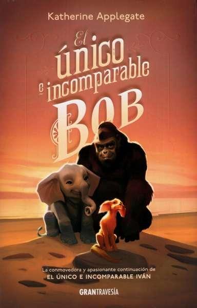 Libro: El único e incomparable Bob   Autor: Katherine Applegate   Isbn: 9788412199024