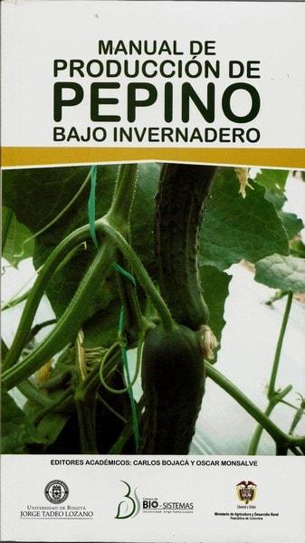 Manual de producción de pepino bajo invernadero - Carlos Bojacá - 9789587250985