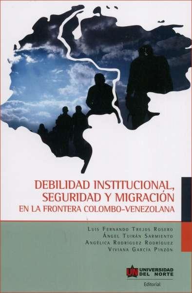 Debilidad institucional, seguridad y migración en la frontera colombo - venezolana