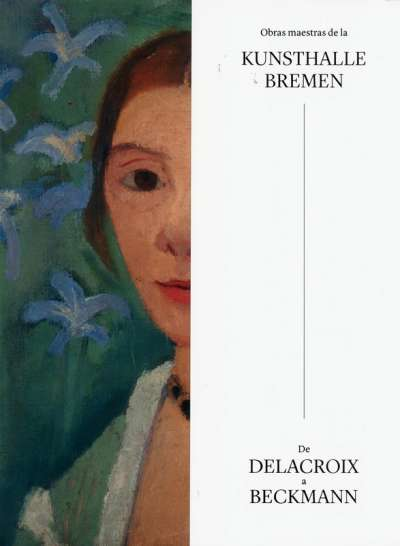 Obras maestras de la Kunsthalle Bremen: De Delacroix a Beckm
