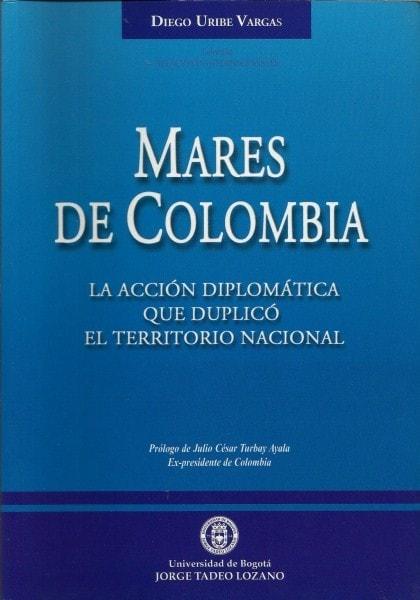 Mares de colombia. La acción diplomática que duplicó el territorio nacional - Diego Uribe Vargas - 9589029396