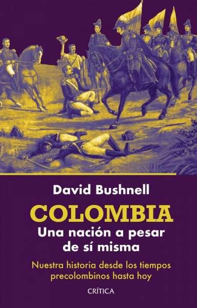 Colombia: Una nación a pesar de sí misma