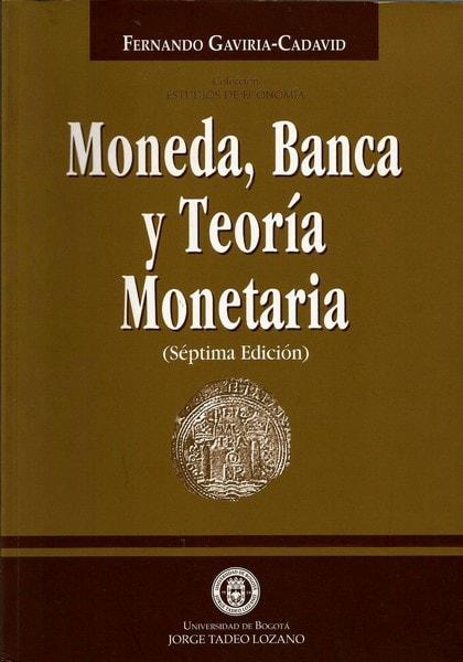 Moneda. Banca y teoría monetaria - Fernando Gaviria Cadavid - 9589029132