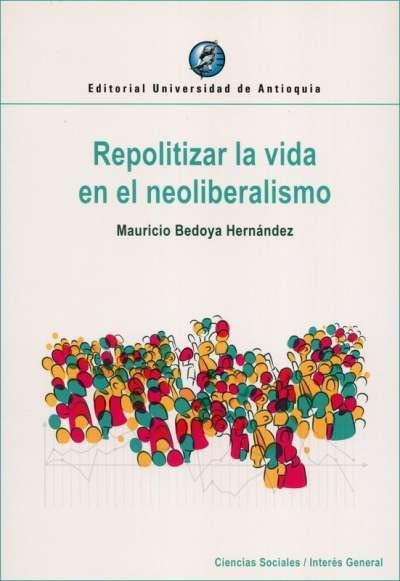 Repolitizar la vida en el neoliberalismo