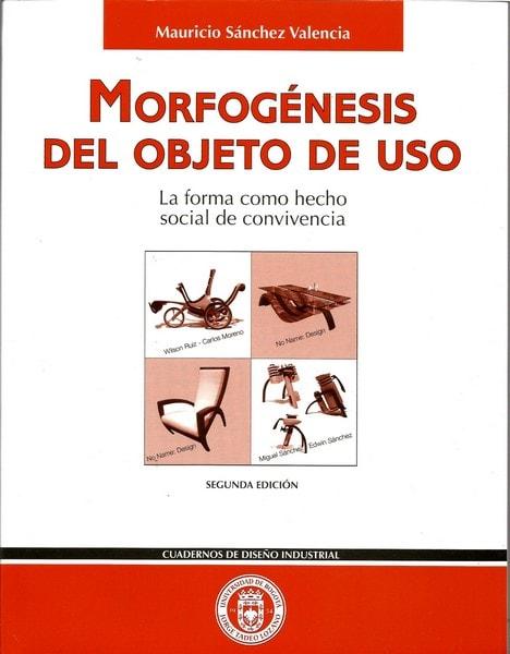 Morfogénesis del objeto de uso. La forma como hecho social de convivencia - Mauricio Sánchez Valencia - 9589029418