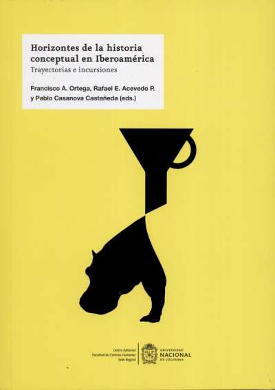 Libro: Horizontes de la historia conceptual en Iberoamérica | Autor: Francisco A. Ortega Martínez | Isbn: 9789587944266