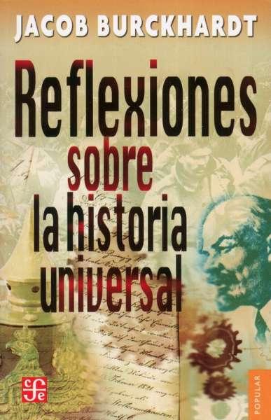 Libro: Reflexiones sobre la historia universal | Autor: Jacob Burckhardt | Isbn: 9789681605131