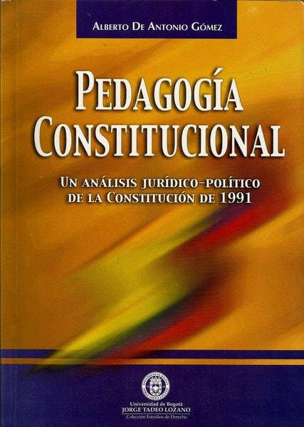 Pedagogía constitucional un análisis jurídico-político de la constitución de 1991 - Alberto de Antonio Gómez - 958902937X