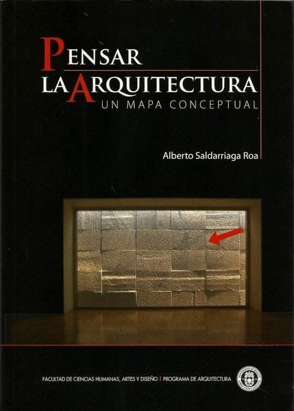 Pensar la arquitectura un mapa conceptual - Alberto Saldarriaga Roa - 9789587250428