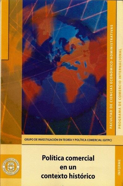 Política comercial en un contexto histórico - Danilo Torres Reina - 9789587250022