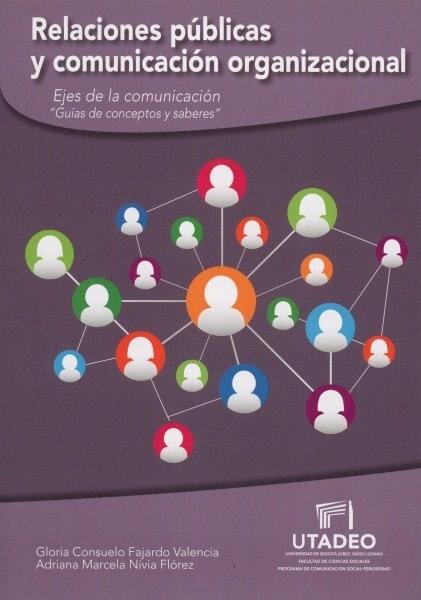 Relaciones públicas y comunicación organizacional. Ejes de la comunicación guías de conceptos y saberes - Gloria Consuelo Fajardo Valencia - 9789587251937