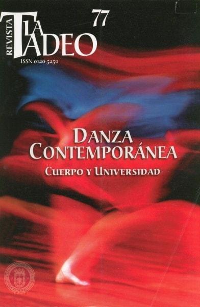 Revista la tadeo nº 77 danza contemporanea. Cuerpo y universidad - Universidad Jorge Tadeo Lozano - 01205250