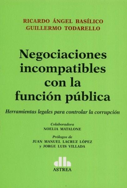 Negociaciones incompatibles con la función pública. Herramientas legales para controlar la corrupción  - Ricardo ángel Basílico - 9789877061369