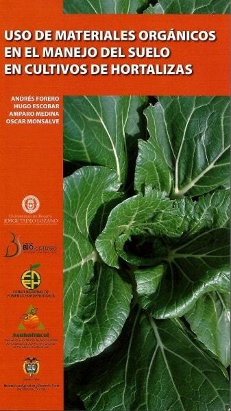 Uso de materiales orgánicos en el manejo del suelo en cultivos de hortalizas - Andrés Forero - 9789587250473