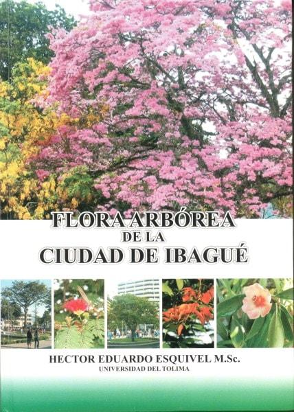 Flora arbórea de la ciudad de ibagué - Héctor Eduardo Esquivel - 9789589243572
