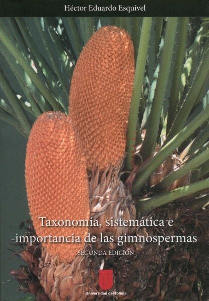 Taxonomía, sistemática e importancia de las gimnospermas - Héctor Eduardo Esquivel - 9789589243831