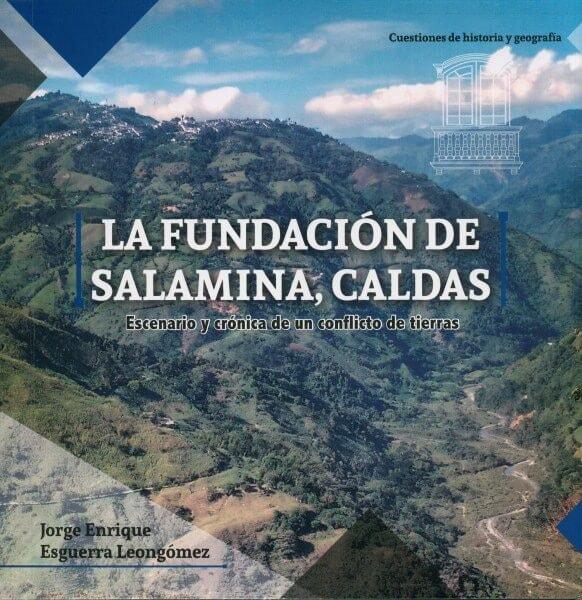 La fundación de salamina, caldas. Escenario y crónica de un conflicto de tierras - Jorge Enrique Esguerra Leongómez - 9789584804921