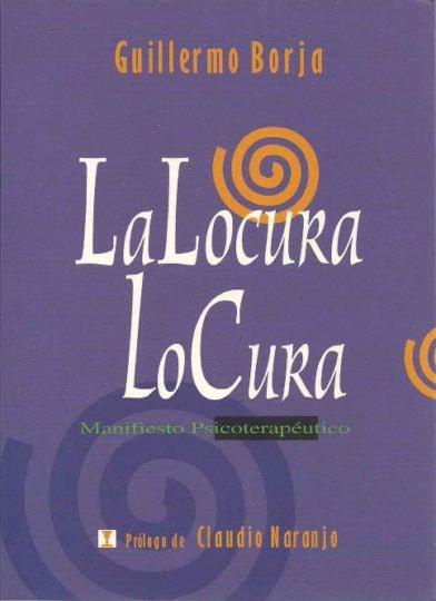La locura lo cura - Guillermo Borja - 9562420442