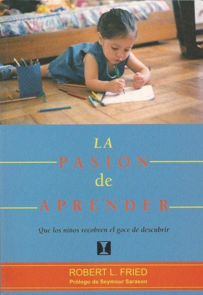 La pasión de aprender - Robert L. Fried - 9562420906