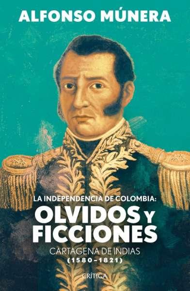 La independencia de Colombia: olvidos y ficciones