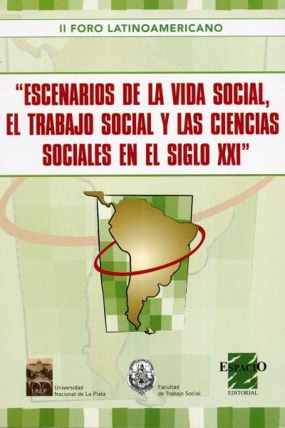 Escenarios de la vida social, el trabajo social y las ciencias sociales en el siglo xxi - Margarita Rozas Pagaza - 9789508023162
