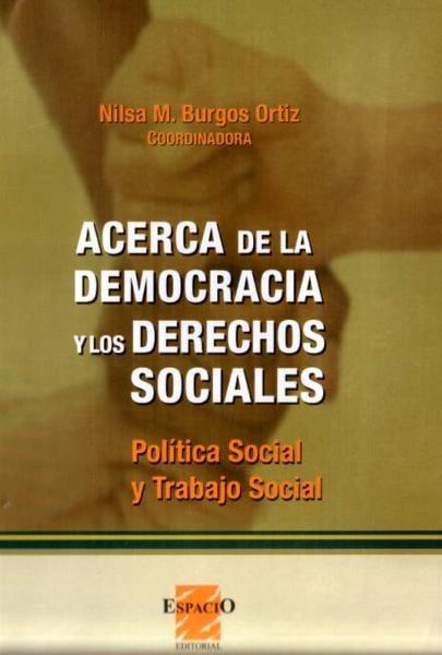 Acerca de la democracia y los derechos sociales. Política social y trabajo social - Nilsa Burgos Ortiz - 9508022469