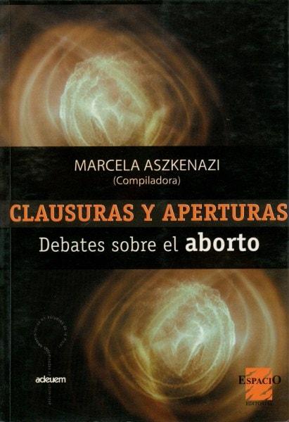 Clausuras y aperturas. Debate sobre el aborte - Marcela Askenazi - 9789508022592
