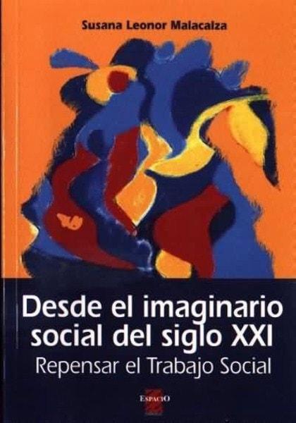Desde el imaginario social del siglo xxi repensar el trabajo social  - Susana Leonor Malacalza - 9508021543